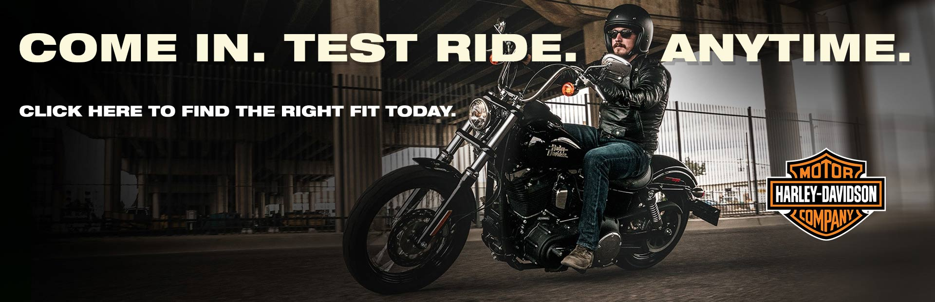 Harley-Davidson®: Come in for a test ride anytime.