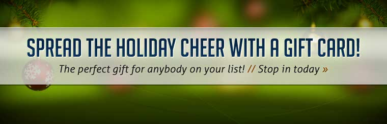 Spread the holiday cheer with a gift card! Contact us for more information.