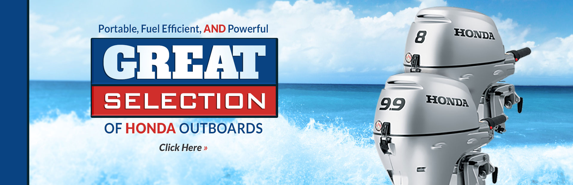 Great Selection of Honda Outboards: Click here to view the models.