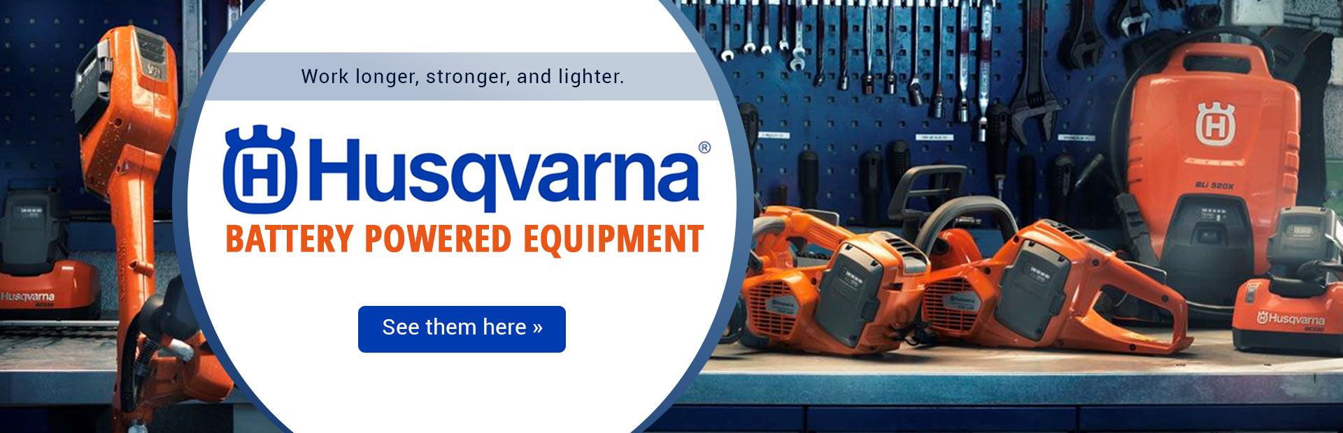 Husqvarna Battery Powered Equipment: Click here for details.