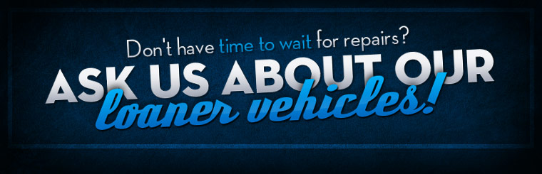 Ask us about our loaner vehicles! Click here to contact us.