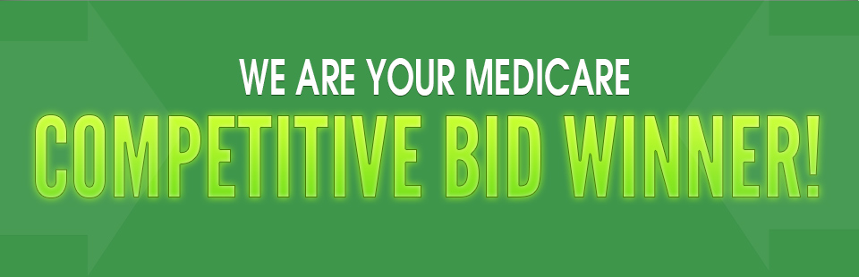We are your Medicare competitive bid winner! Click here to browse products.