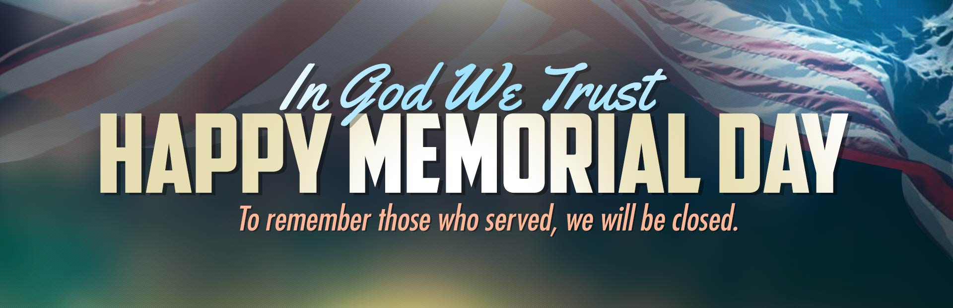 Happy Memorial Day: To remember those who served, we will be closed.