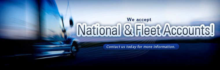 We accept national and fleet accounts! Click here to contact us today for more information.