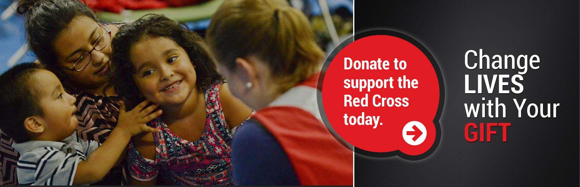 Change lives with your gift. Donate to support the Red Cross today.