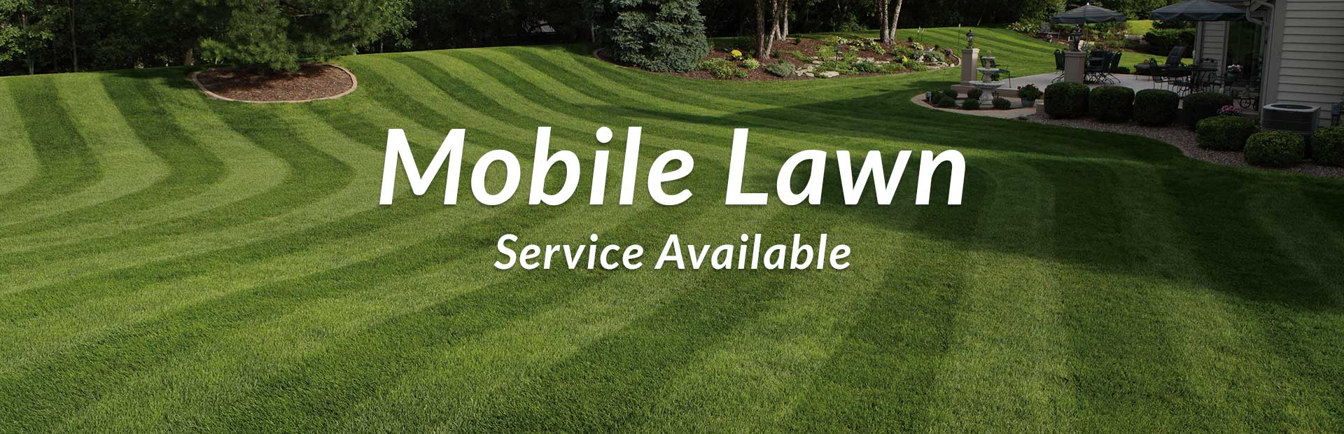 Mobile lawn service is available!