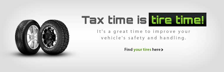 Tax time is tire time! Improve your vehicle's safety and handling. Click here to view tires.