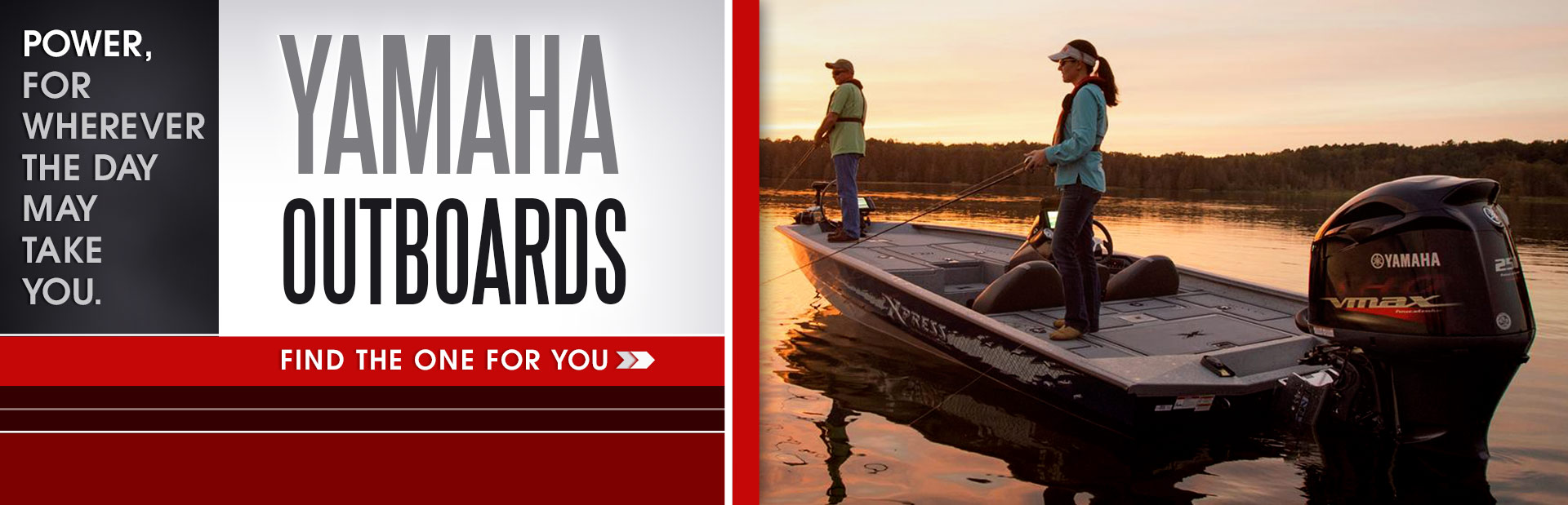 Yamaha outboards offer power for wherever the day may take you. Click here to browse our selection.