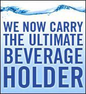 We now carry the ultimate beverage holder. Click here for details.