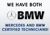 We have both Mercedes and BMW certified technicians!